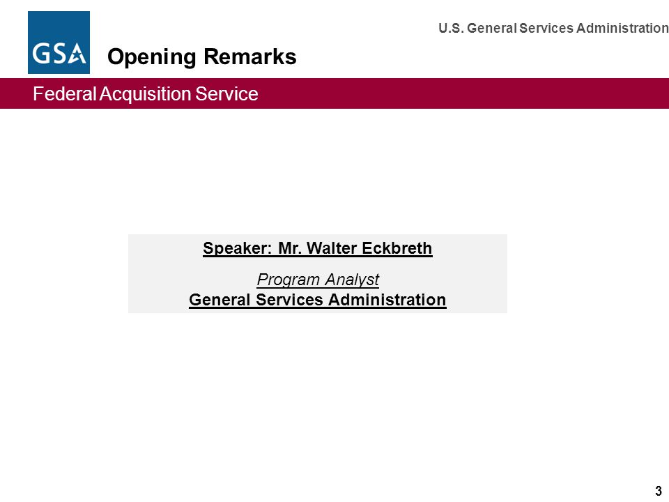 Federal Acquisition Service U.S.General Services Administration 3 Opening Remarks Speaker: Mr.
