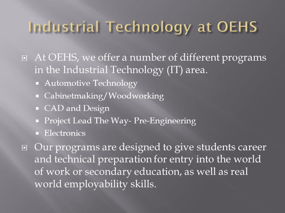 At OEHS, we offer a number of different programs in the Industrial Technology (IT) area.