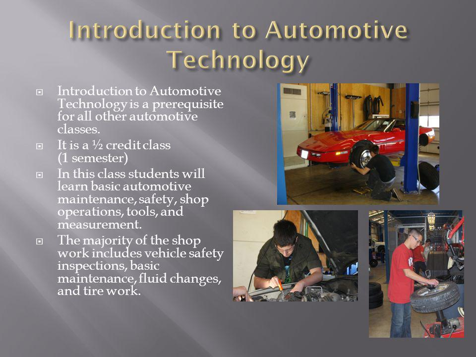 Introduction to Automotive Technology is a prerequisite for all other automotive classes.