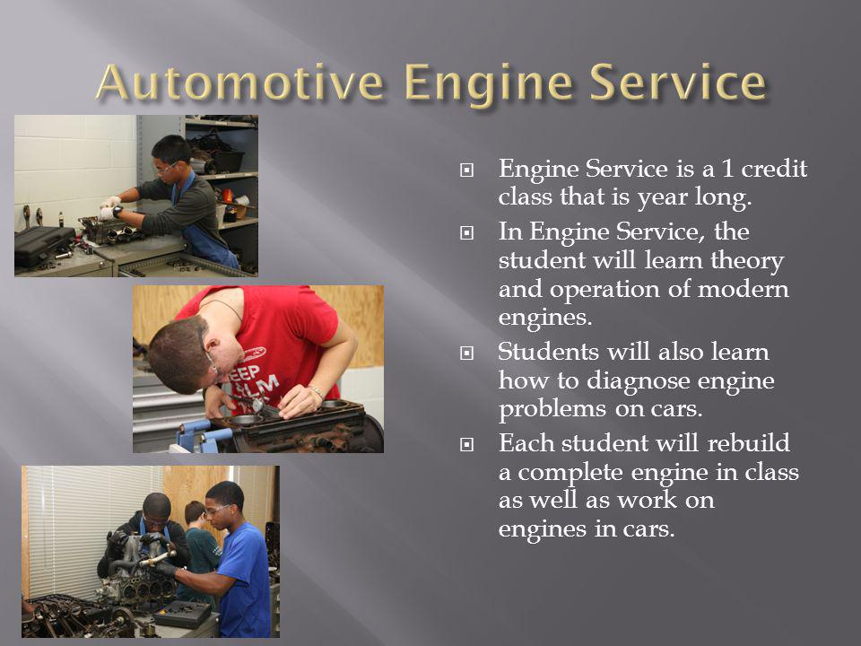 Engine Service is a 1 credit class that is year long.