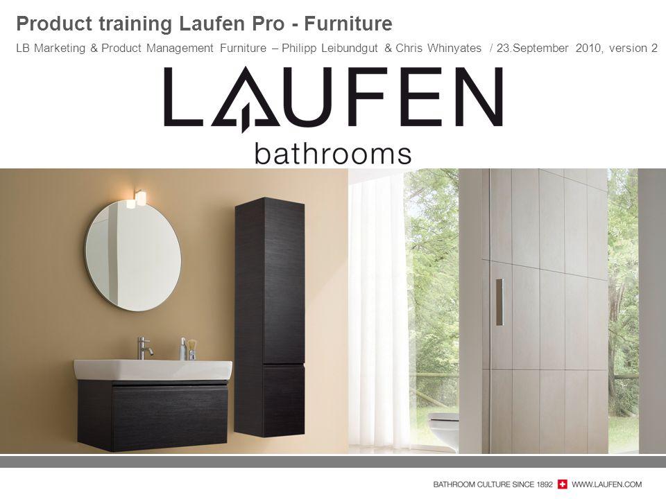 Product training Laufen Pro - Furniture LB Marketing & Product Management Furniture – Philipp Leibundgut & Chris Whinyates / 23.September 2010, versio