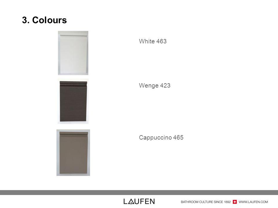 3. Colours White 463 Wenge 423 Cappuccino 465