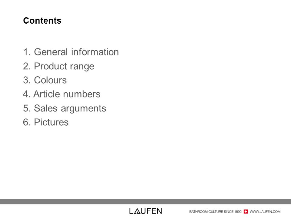 Contents 1. General information 2. Product range 3. Colours 4. Article numbers 5. Sales arguments 6. Pictures