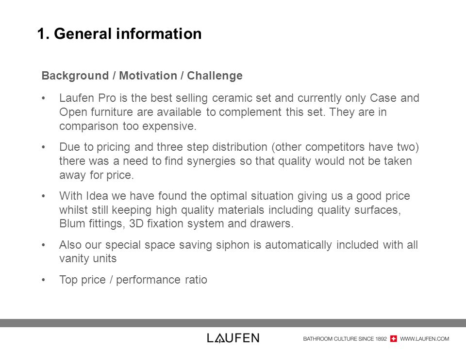 Background / Motivation / Challenge Laufen Pro is the best selling ceramic set and currently only Case and Open furniture are available to complement