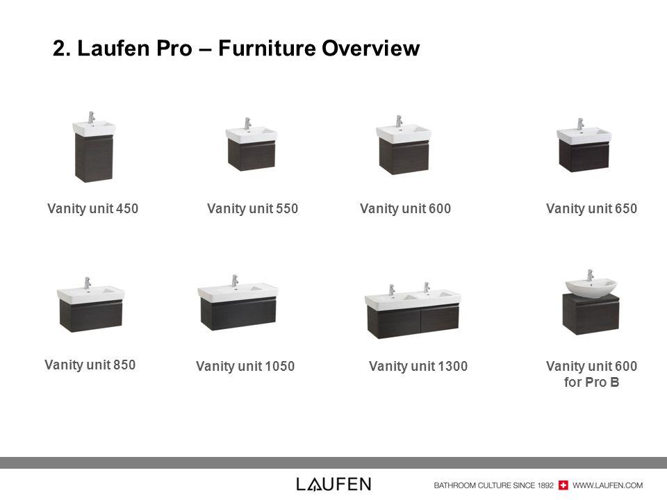 2. Laufen Pro – Furniture Overview Vanity unit 450Vanity unit 550Vanity unit 600Vanity unit 650 Vanity unit 850 Vanity unit 1050Vanity unit 1300Vanity