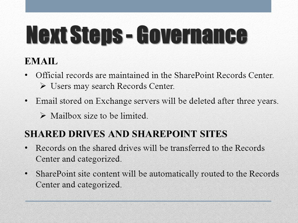 Next Steps - Governance EMAIL Official records are maintained in the SharePoint Records Center.
