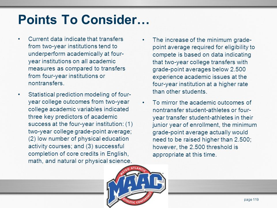 Points To Consider… Current data indicate that transfers from two-year institutions tend to underperform academically at four- year institutions on al