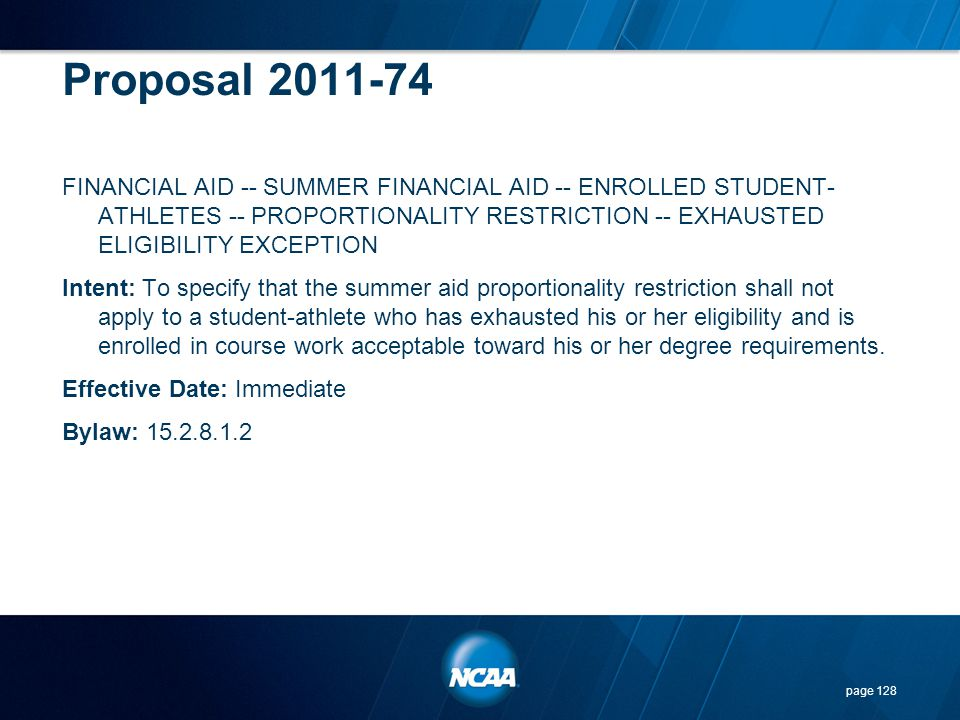 Proposal 2011-74 FINANCIAL AID -- SUMMER FINANCIAL AID -- ENROLLED STUDENT- ATHLETES -- PROPORTIONALITY RESTRICTION -- EXHAUSTED ELIGIBILITY EXCEPTION
