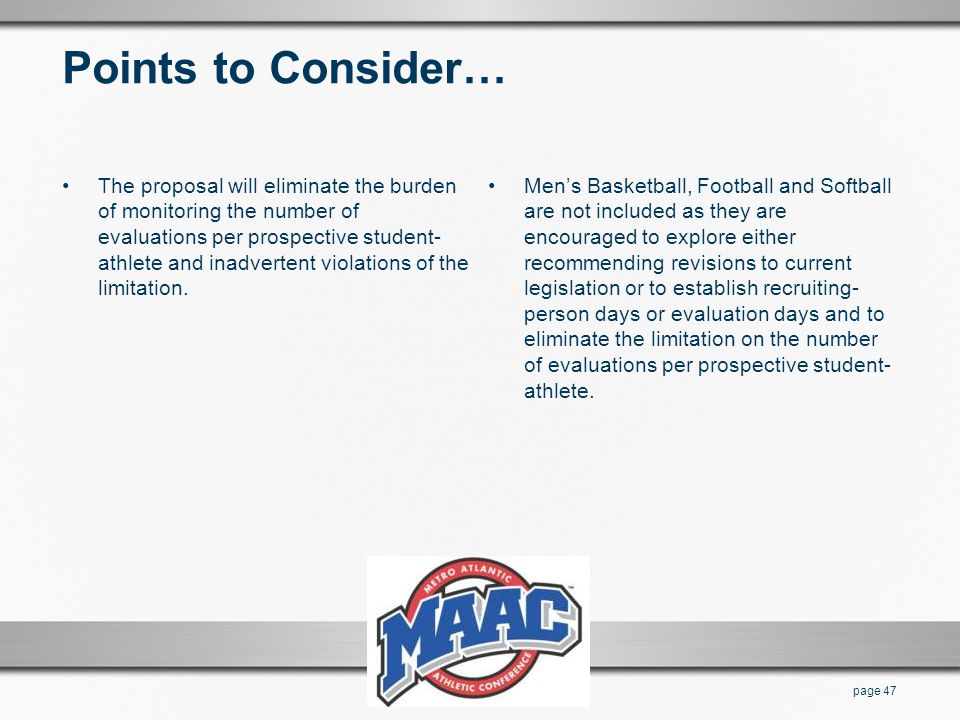 Points to Consider… The proposal will eliminate the burden of monitoring the number of evaluations per prospective student- athlete and inadvertent vi