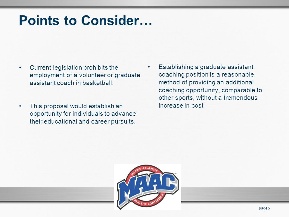 Points to Consider… Current legislation prohibits the employment of a volunteer or graduate assistant coach in basketball. This proposal would establi