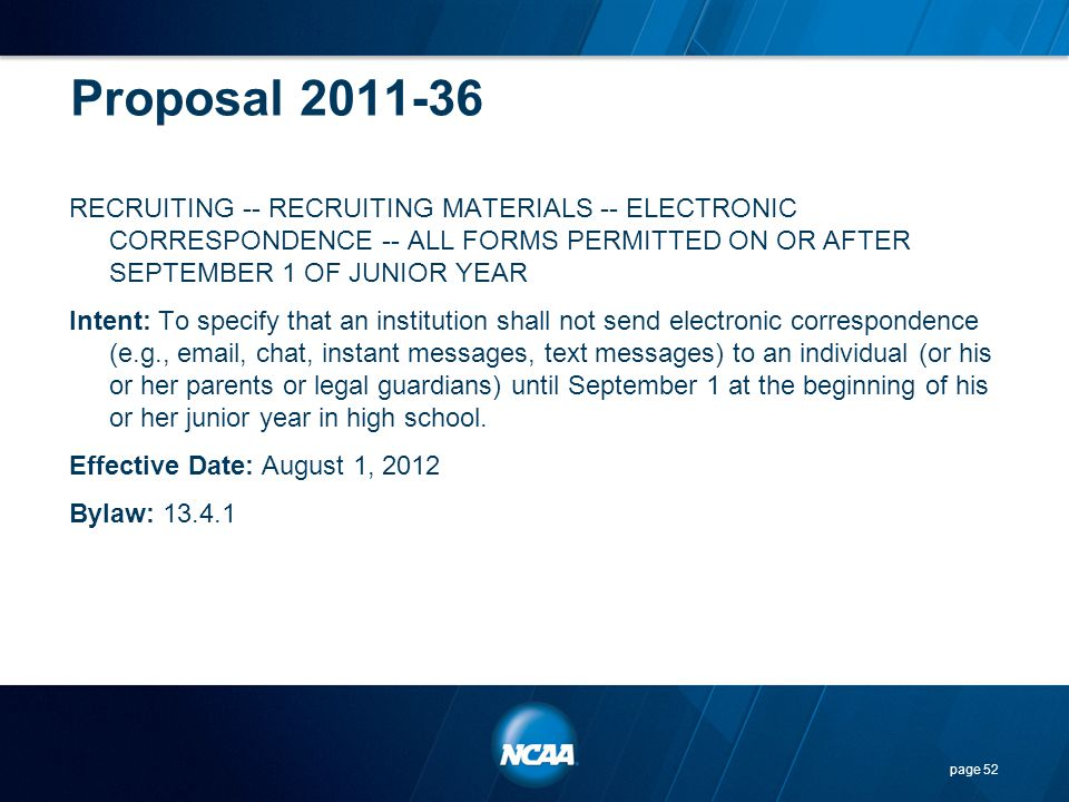 Proposal 2011-36 RECRUITING -- RECRUITING MATERIALS -- ELECTRONIC CORRESPONDENCE -- ALL FORMS PERMITTED ON OR AFTER SEPTEMBER 1 OF JUNIOR YEAR Intent: