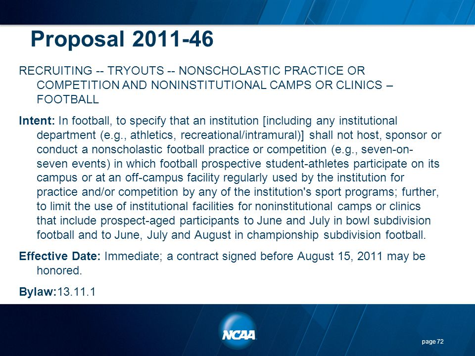 Proposal 2011-46 RECRUITING -- TRYOUTS -- NONSCHOLASTIC PRACTICE OR COMPETITION AND NONINSTITUTIONAL CAMPS OR CLINICS – FOOTBALL Intent: In football,