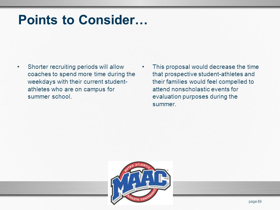 Points to Consider… Shorter recruiting periods will allow coaches to spend more time during the weekdays with their current student- athletes who are