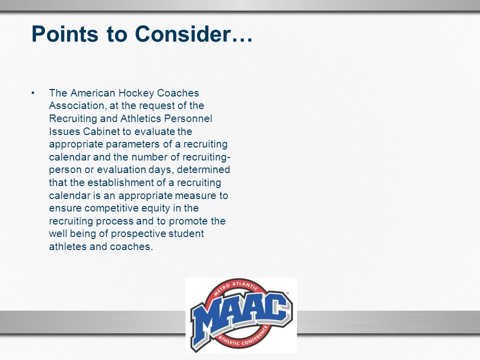 Points to Consider… The American Hockey Coaches Association, at the request of the Recruiting and Athletics Personnel Issues Cabinet to evaluate the a