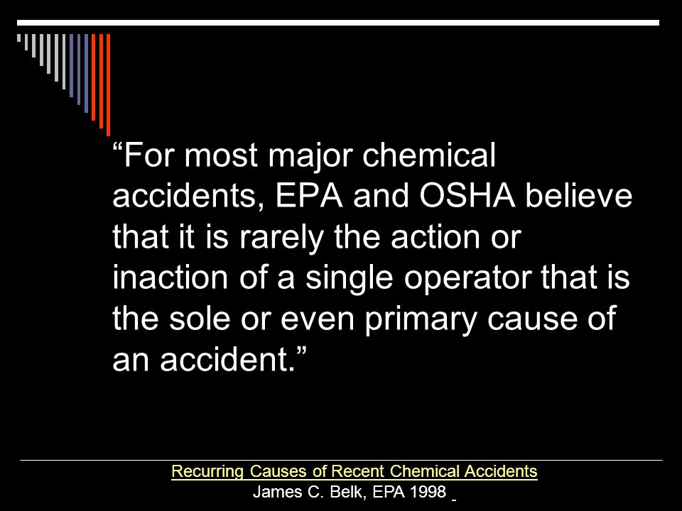 For most major chemical accidents, EPA and OSHA believe that it is rarely the action or inaction of a single operator that is the sole or even primary