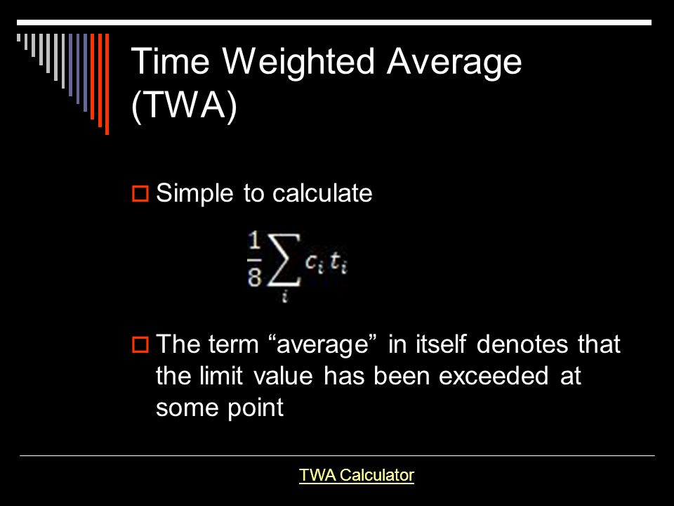 Time Weighted Average (TWA) Simple to calculate The term average in itself denotes that the limit value has been exceeded at some point TWA Calculator