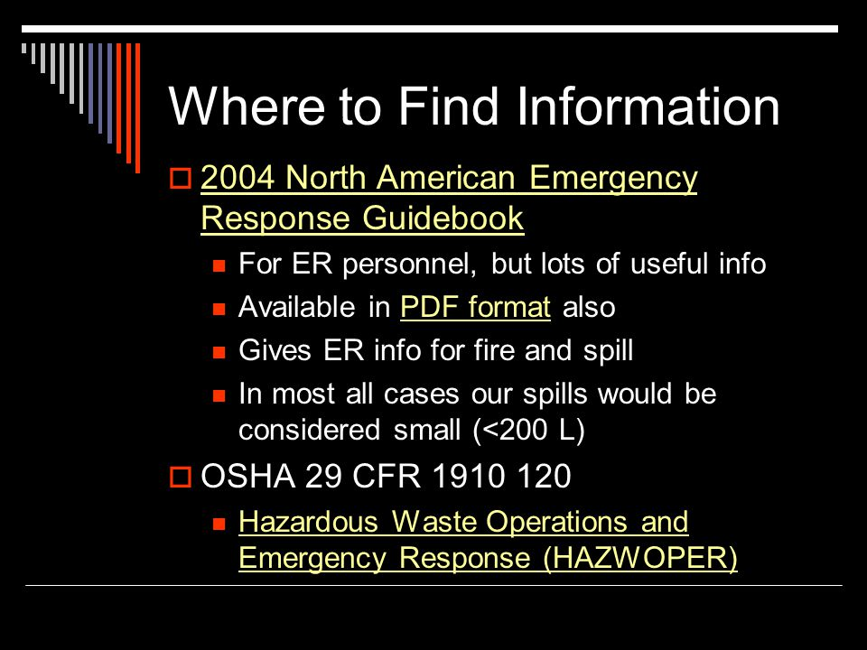 Where to Find Information 2004 North American Emergency Response Guidebook 2004 North American Emergency Response Guidebook For ER personnel, but lots