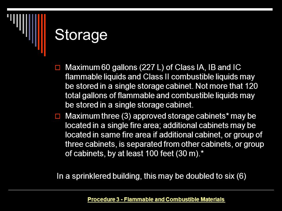 Storage Maximum 60 gallons (227 L) of Class IA, IB and IC flammable liquids and Class II combustible liquids may be stored in a single storage cabinet