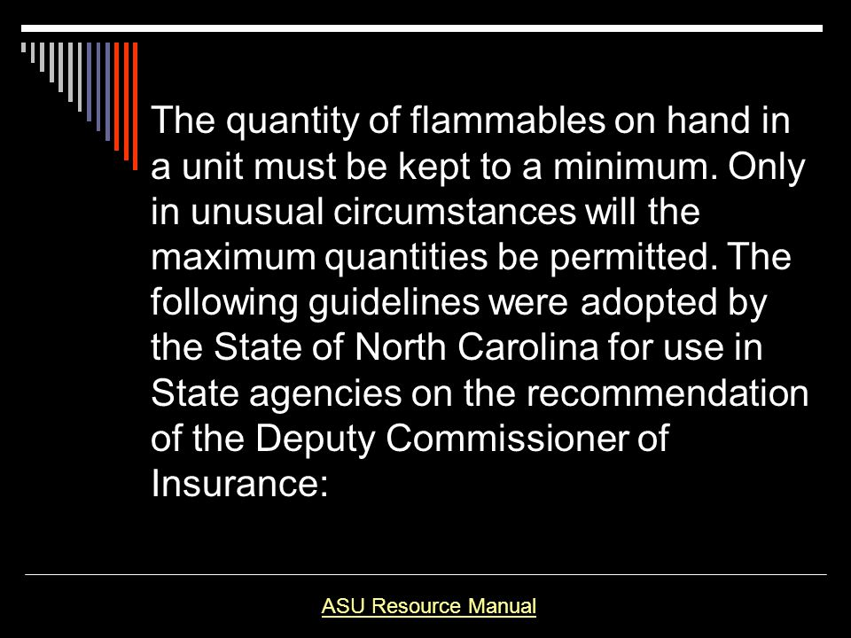 The quantity of flammables on hand in a unit must be kept to a minimum. Only in unusual circumstances will the maximum quantities be permitted. The fo