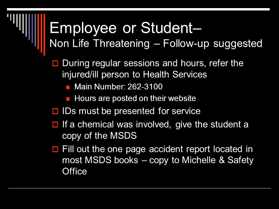 Employee or Student– Non Life Threatening – Follow-up suggested During regular sessions and hours, refer the injured/ill person to Health Services Mai