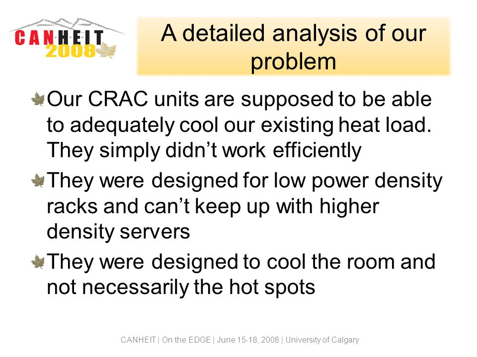 A detailed analysis of our problem Our CRAC units are supposed to be able to adequately cool our existing heat load.