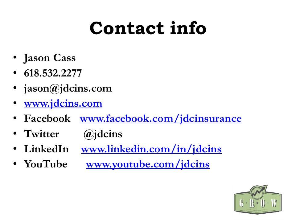 Contact info Jason Cass 618.532.2277 jason@jdcins.com www.jdcins.com Facebook www.facebook.com/jdcinsurancewww.facebook.com/jdcinsurance Twitter @jdcins LinkedIn www.linkedin.com/in/jdcinswww.linkedin.com/in/jdcins YouTube www.youtube.com/jdcinswww.youtube.com/jdcins