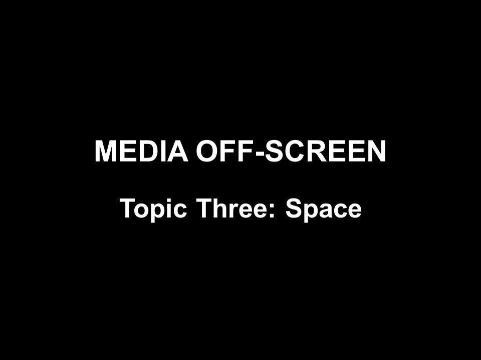 MEDIA OFF-SCREEN Topic Three: Space
