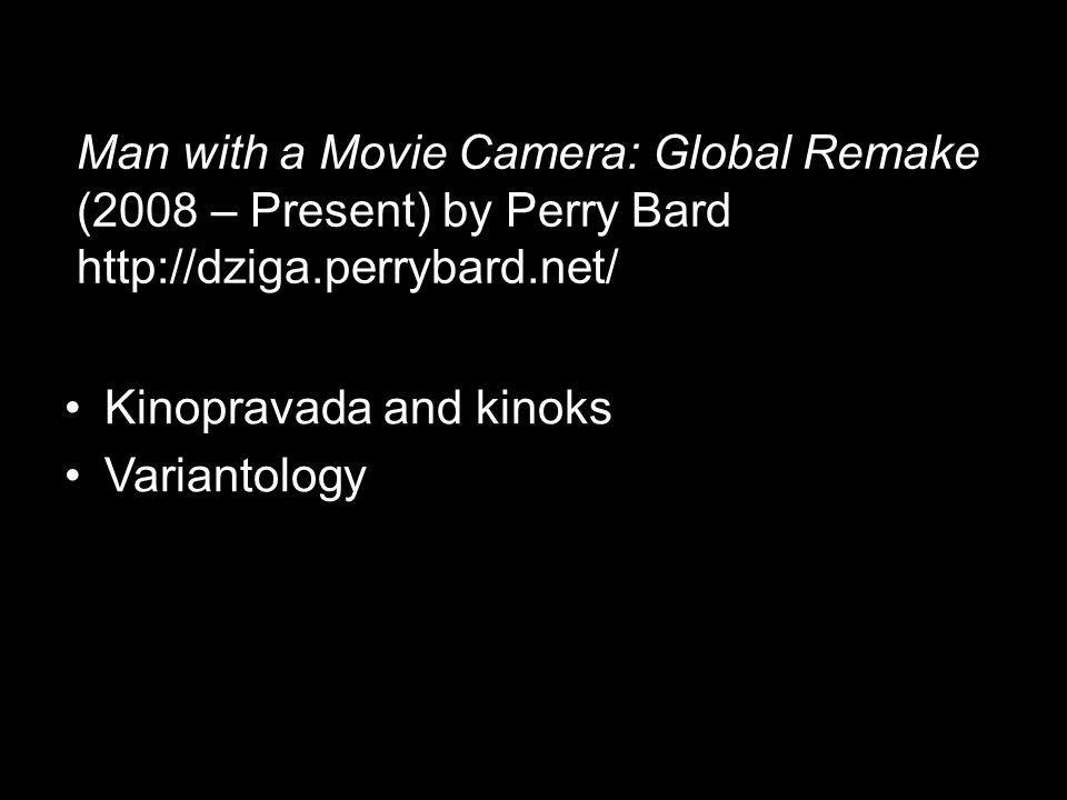 Kinopravada and kinoks Variantology Man with a Movie Camera: Global Remake (2008 – Present) by Perry Bard http://dziga.perrybard.net/