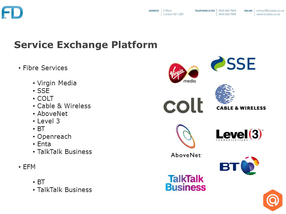 Fibre Services Virgin Media SSE COLT Cable & Wireless AboveNet Level 3 BT Openreach Enta TalkTalk Business EFM BT TalkTalk Business Service Exchange Platform