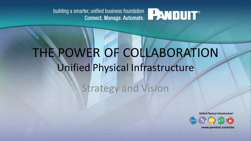 THE POWER OF COLLABORATION Unified Physical Infrastructure Strategy and Vision