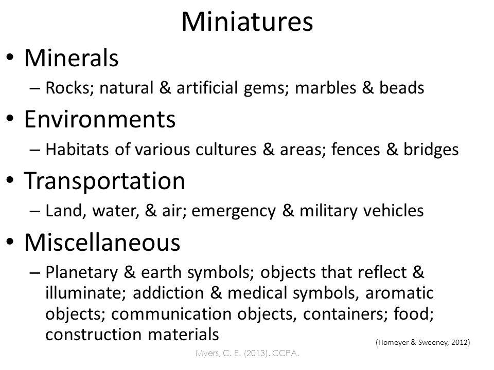 Miniatures Minerals – Rocks; natural & artificial gems; marbles & beads Environments – Habitats of various cultures & areas; fences & bridges Transpor