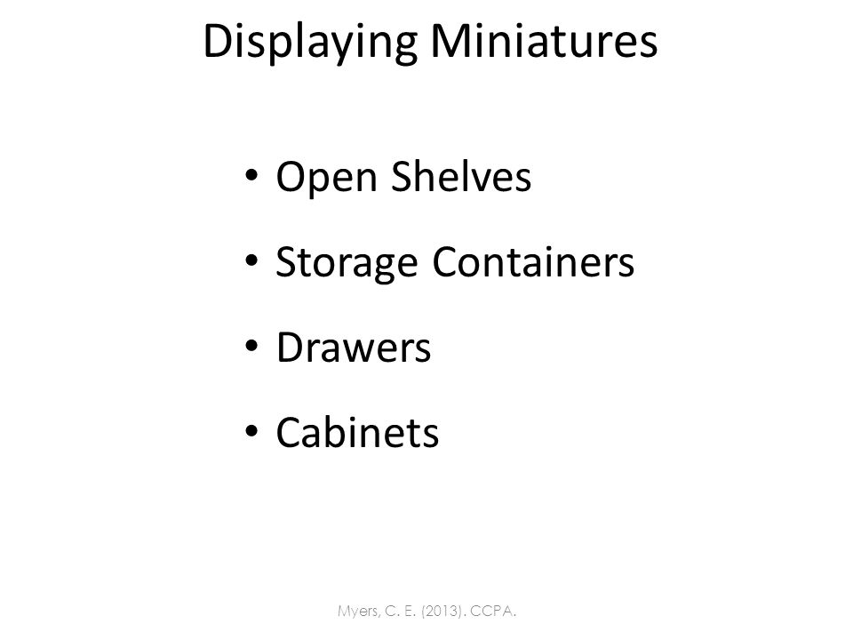 Displaying Miniatures Open Shelves Storage Containers Drawers Cabinets Myers, C. E. (2013). CCPA.