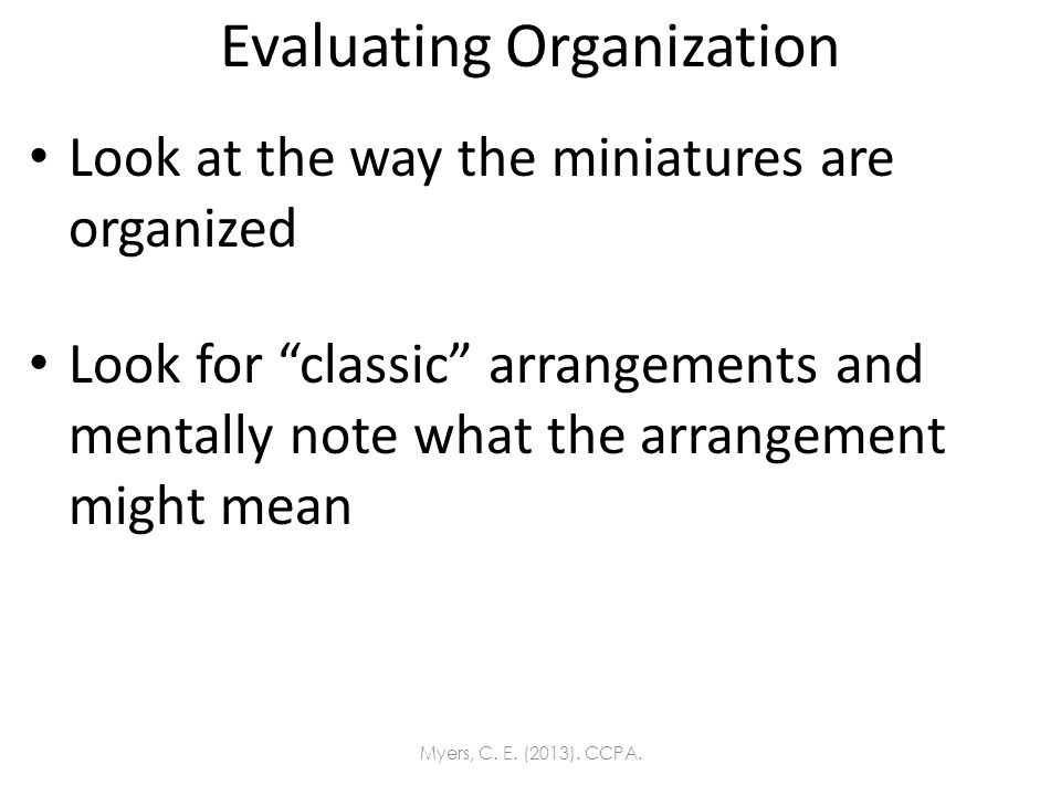 Evaluating Organization Look at the way the miniatures are organized Look for classic arrangements and mentally note what the arrangement might mean M