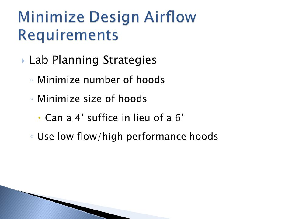 Lab Planning Strategies Minimize number of hoods Minimize size of hoods Can a 4 suffice in lieu of a 6 Use low flow/high performance hoods