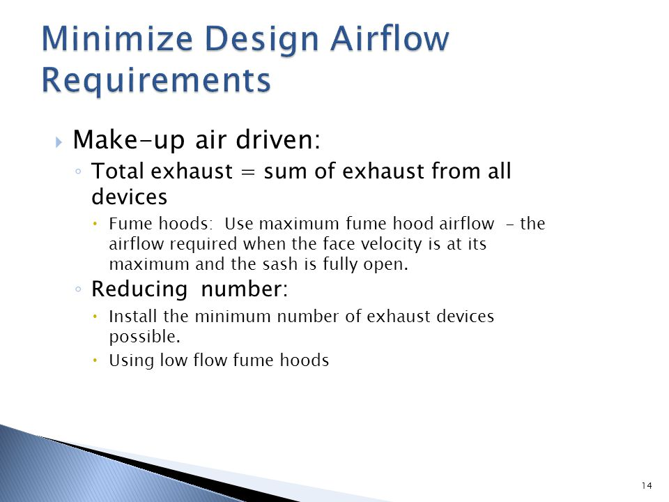 14 Make-up air driven: Total exhaust = sum of exhaust from all devices Fume hoods: Use maximum fume hood airflow - the airflow required when the face