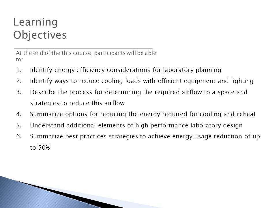 Learning Objectives 1.Identify energy efficiency considerations for laboratory planning 2.Identify ways to reduce cooling loads with efficient equipme