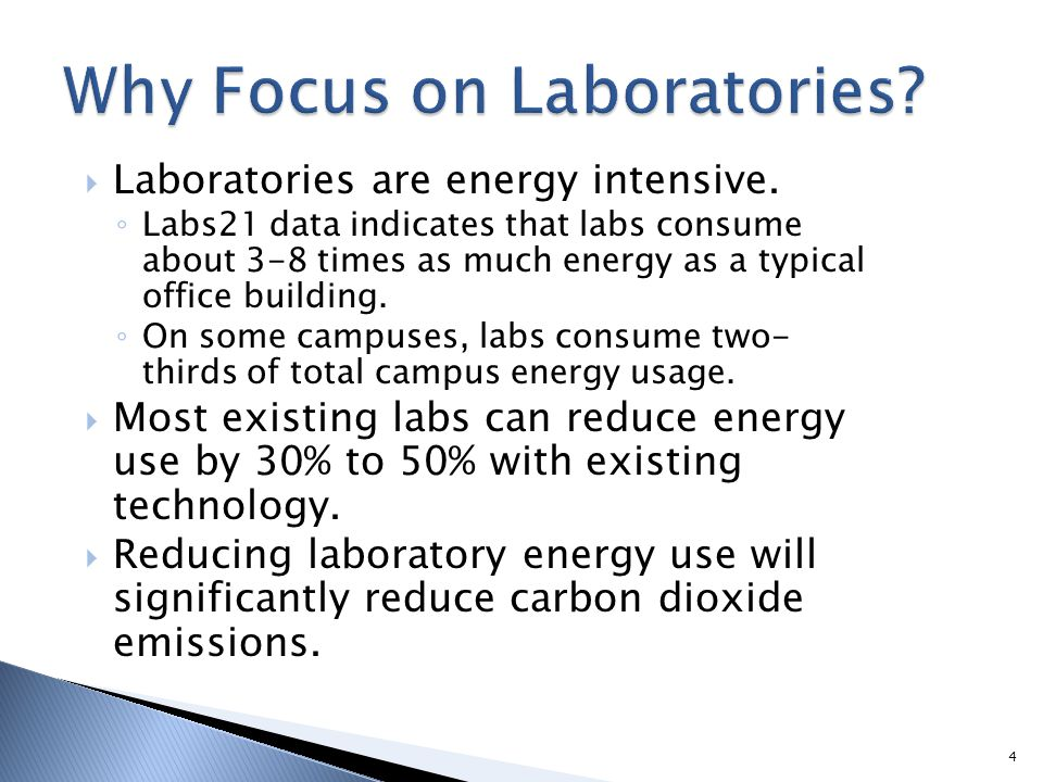 Laboratories are energy intensive. Labs21 data indicates that labs consume about 3-8 times as much energy as a typical office building. On some campus