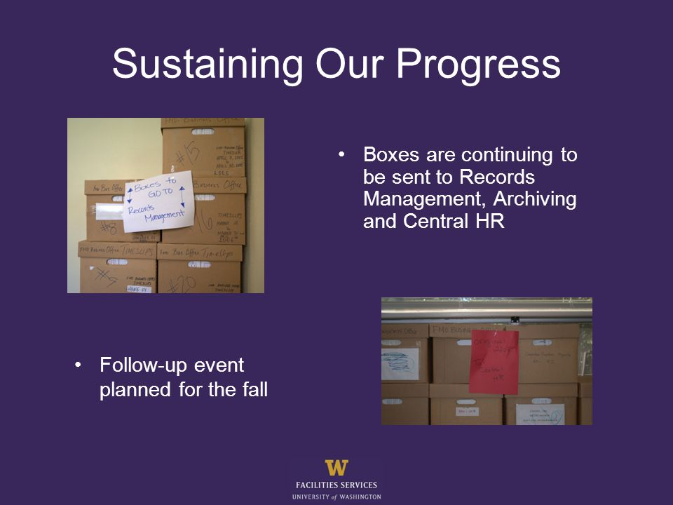 Sustaining Our Progress Follow-up event planned for the fall Boxes are continuing to be sent to Records Management, Archiving and Central HR