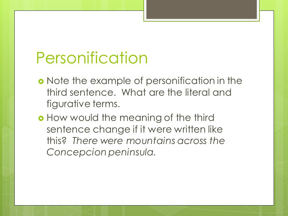 Personification Note the example of personification in the third sentence. What are the literal and figurative terms. How would the meaning of the thi