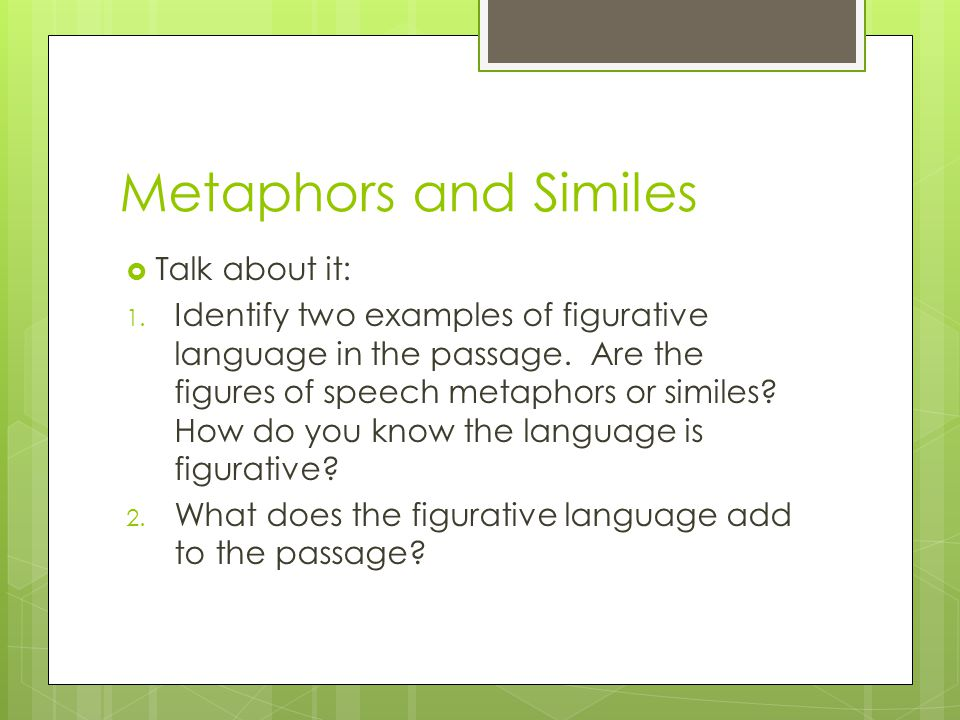 Metaphor and Simile Now you try it: Rewrite the passage from Dr.