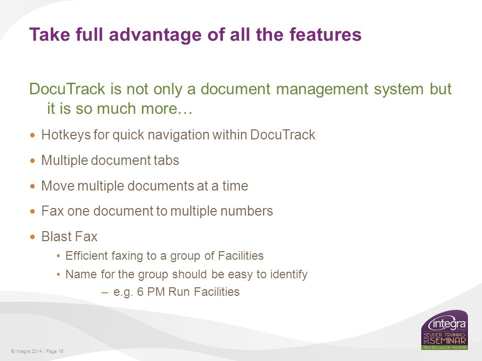 © Integra 2014 / Page 16 Take full advantage of all the features DocuTrack is not only a document management system but it is so much more… Hotkeys fo