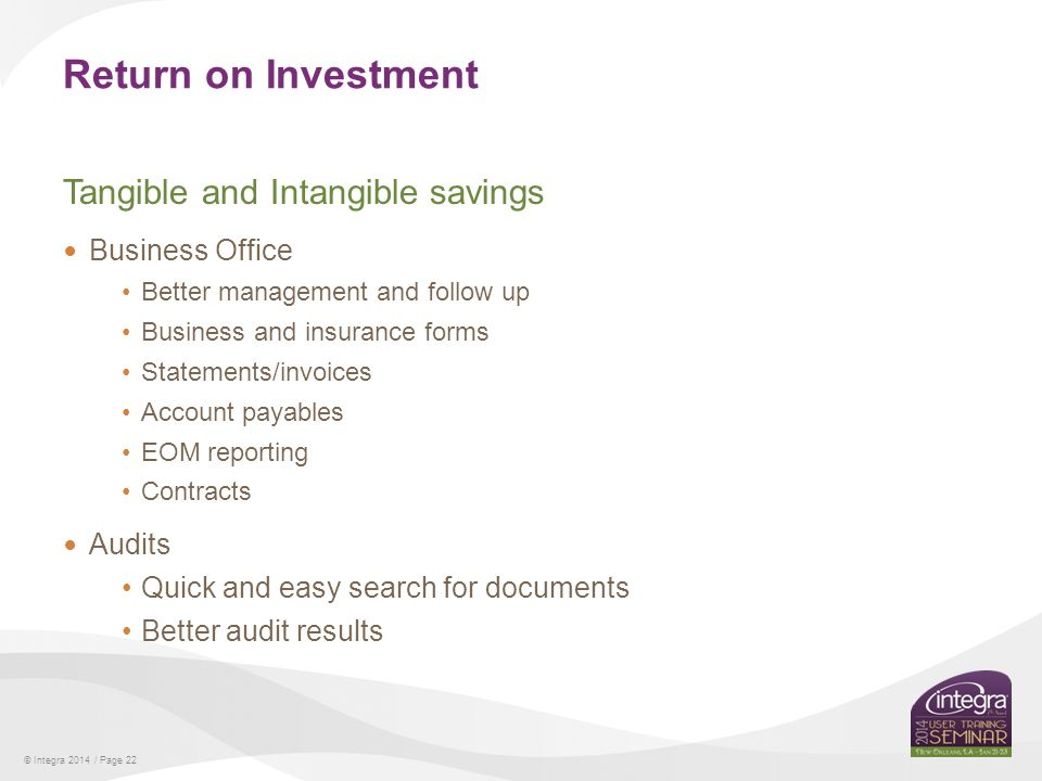 © Integra 2014 / Page 22 Return on Investment Tangible and Intangible savings Business Office Better management and follow up Business and insurance f