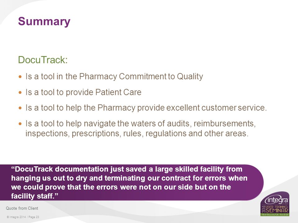 © Integra 2014 / Page 23 Summary DocuTrack: Is a tool in the Pharmacy Commitment to Quality Is a tool to provide Patient Care Is a tool to help the Ph
