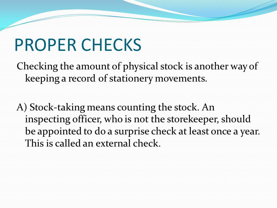 b) The inspecting officer should make sure that: -the amount of physical stock matches the balance shown on the stock card.
