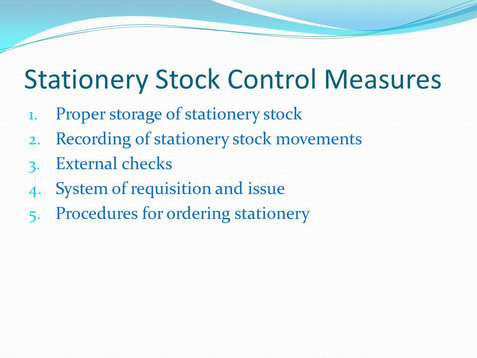 Stationery Stock Control Measures 1. Proper storage of stationery stock 2.