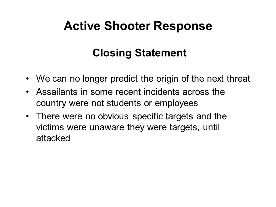 Active Shooter Response We can no longer predict the origin of the next threat Assailants in some recent incidents across the country were not student