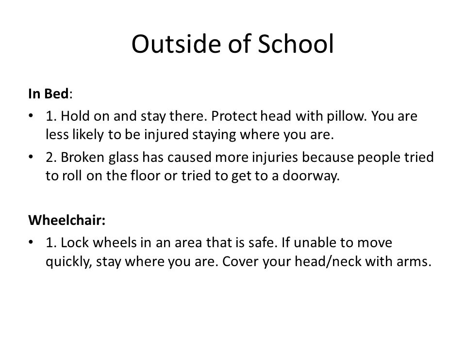 Outside of School Continued: Outdoors: Move to a clear area if you can safely do so; avoid power lines, trees, signs, buildings…etc.