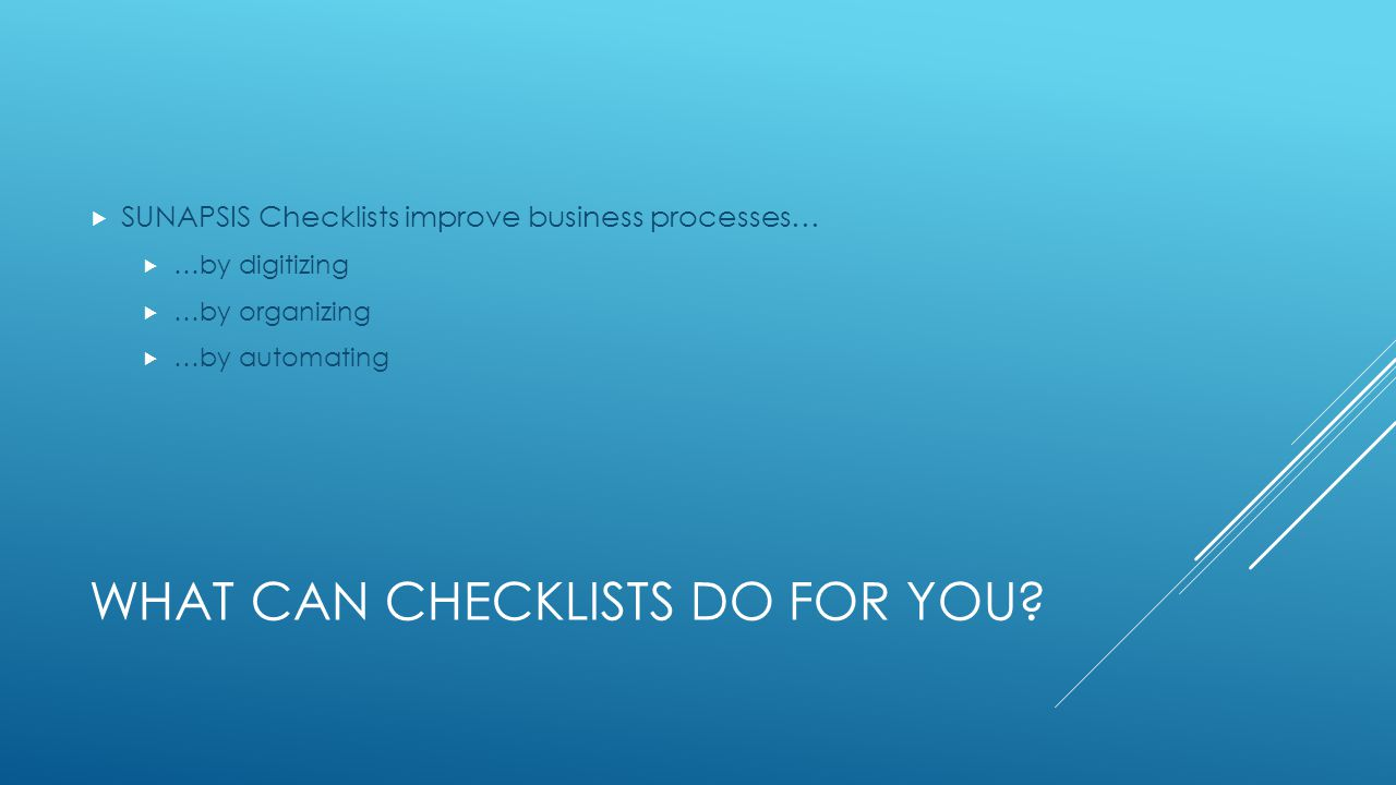 WHAT CAN CHECKLISTS DO FOR YOU.