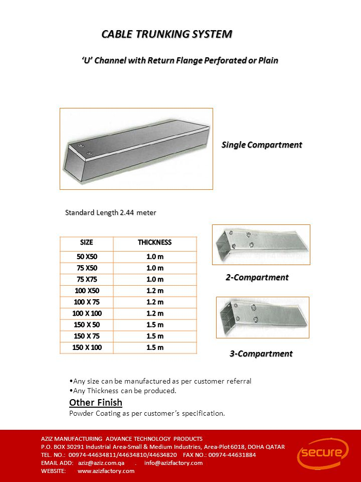 CABLE TRUNKING SYSTEM U Channel with Return Flange Perforated or Plain Single Compartment Standard Length 2.44 meter 2-Compartment 3-Compartment Any s