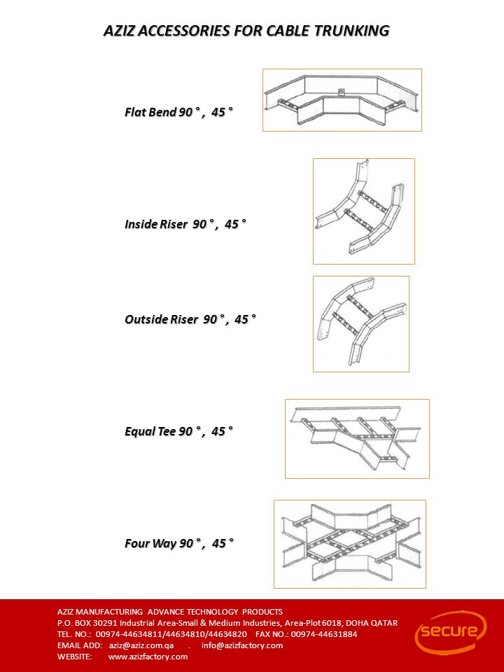 AZIZ ACCESSORIES FOR CABLE TRUNKING Flat Bend 90 °, 45 ° Inside Riser 90 °, 45 ° Outside Riser 90 °, 45 ° Equal Tee 90 °, 45 ° Four Way 90 °, 45 ° AZI